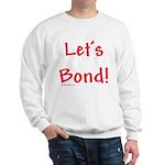 Let's Bond Sweatshirt