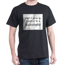 When I grow up I want to be a Musicologist T-Shirt