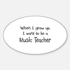 When I grow up I want to be a Music Teacher Sticke