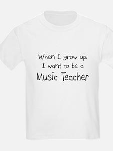 When I grow up I want to be a Music Teacher T-Shirt
