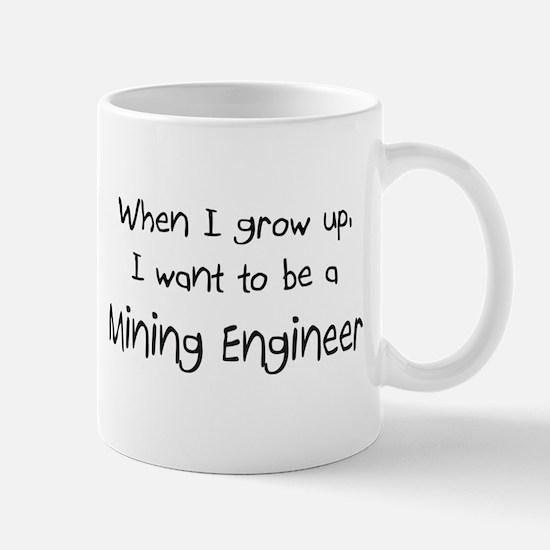 When I grow up I want to be a Mining Engineer Mug