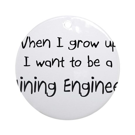 When I grow up I want to be a Mining Engineer Orna