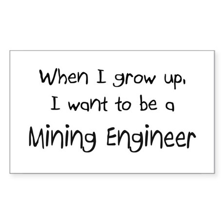 When I grow up I want to be a Mining Engineer Stic