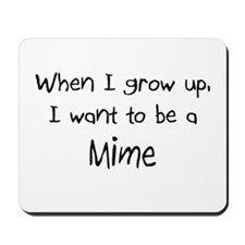 When I grow up I want to be a Mime Mousepad