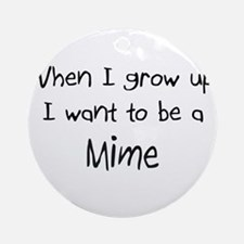 When I grow up I want to be a Mime Ornament (Round