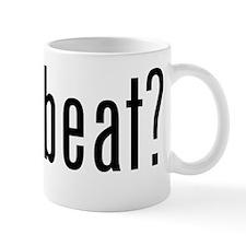 got beat? Mug