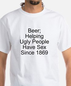 beer helping ugly people have sex since T-Shirt