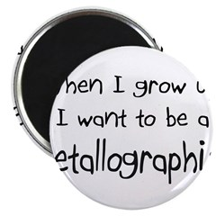 When I grow up I want to be a Metallographist 2.25