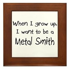 When I grow up I want to be a Metal Smith Framed T