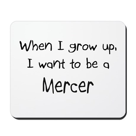 When I grow up I want to be a Mercer Mousepad