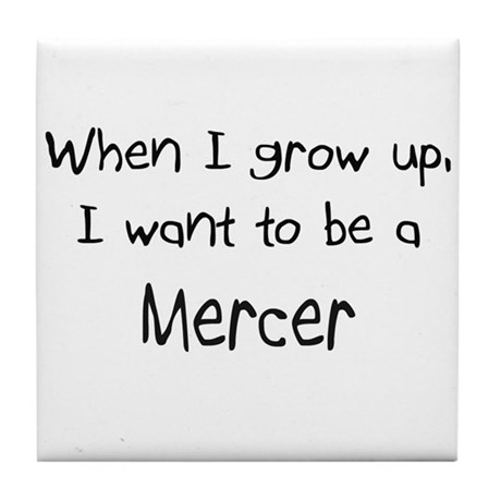 When I grow up I want to be a Mercer Tile Coaster