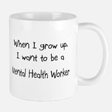 When I grow up I want to be a Mental Health Worker