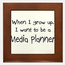 When I grow up I want to be a Media Planner Framed