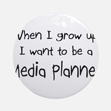 When I grow up I want to be a Media Planner Orname