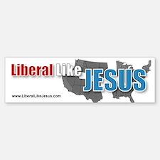Liberal Like Jesus - Bumper Bumper Bumper Sticker
