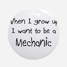 When I grow up I want to be a Mechanic Ornament (R