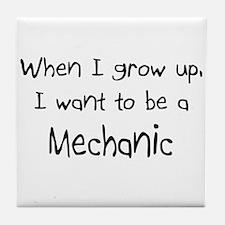 When I grow up I want to be a Mechanic Tile Coaste