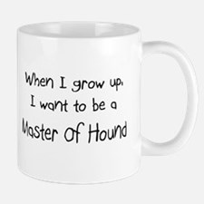 When I grow up I want to be a Master Of Hound Mug