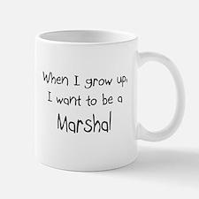 When I grow up I want to be a Marshal Mug