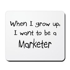 When I grow up I want to be a Marketer Mousepad