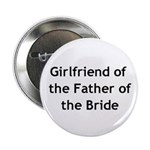 Girlfriend of the Father of the Bride Button