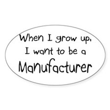 When I grow up I want to be a Manufacturer Decal