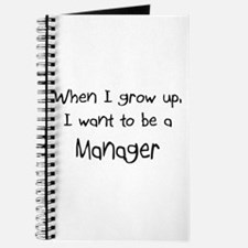 When I grow up I want to be a Manager Journal