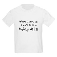 When I grow up I want to be a Makeup Artist T-Shirt