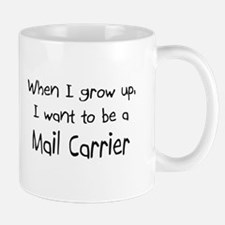 When I grow up I want to be a Mail Carrier Mug