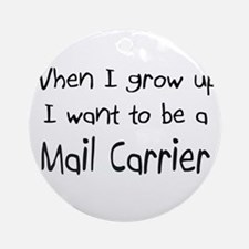 When I grow up I want to be a Mail Carrier Ornamen