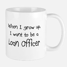 When I grow up I want to be a Loan Officer Mug