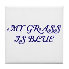 Classy My Grass is Blue Tile Coaster
