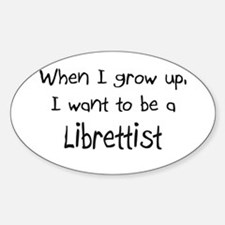 When I grow up I want to be a Librettist Decal