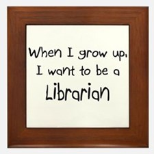 When I grow up I want to be a Librarian Framed Til