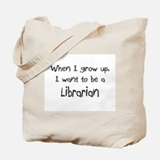 When I grow up I want to be a Librarian Tote Bag