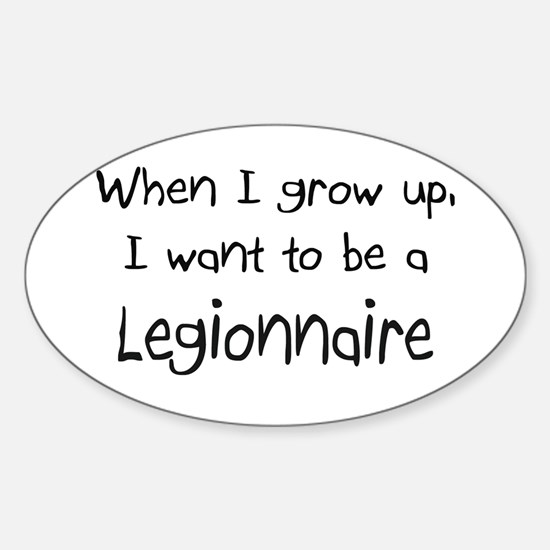 When I grow up I want to be a Legionnaire Decal