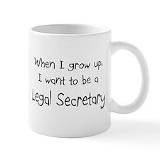 When I grow up I want to be a Legal Secretary Mug
