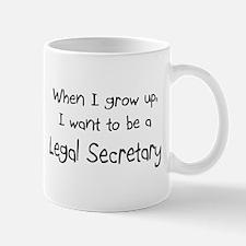 When I grow up I want to be a Legal Secretary Small Small Mug
