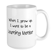 When I grow up I want to be a Learning Mentor Larg