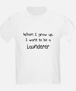 When I grow up I want to be a Launderer T-Shirt