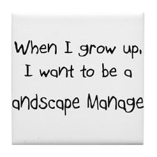 When I grow up I want to be a Landscape Manager Ti