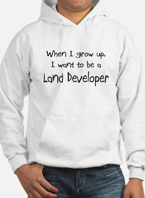 When I grow up I want to be a Land Developer Hoode