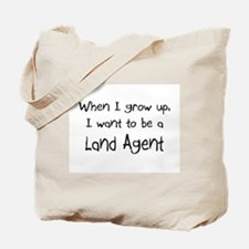 When I grow up I want to be a Land Agent Tote Bag