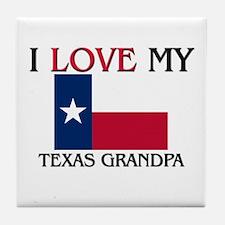 I Love My Texas Grandpa Tile Coaster