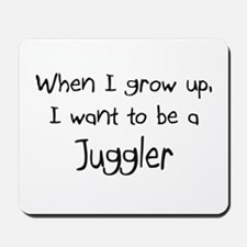 When I grow up I want to be a Juggler Mousepad