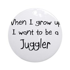 When I grow up I want to be a Juggler Ornament (Ro