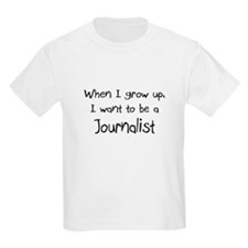 When I grow up I want to be a Journalist T-Shirt