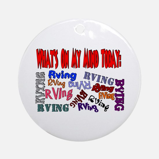 What's on my mind today: RVING Ornament (Round)