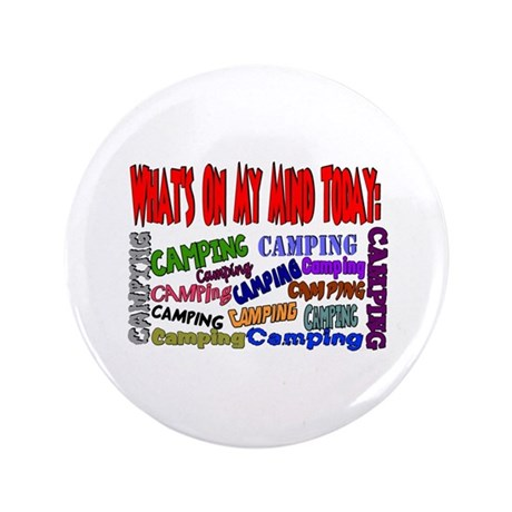 """What's on my mind today: CAMPING 3.5"""" Button"""