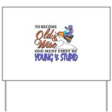 Old & Wise = Young & Stupid Yard Sign